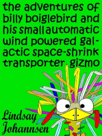 The Adventures of Billy Boiglebird and his Small Automatic Wind Powered Galactic Space-Shrink Transporter Gizmo