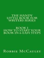 The Handy Little Book for Writers Series. Book 1. How to Write your Book in 6 Easy Steps