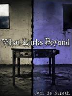 What Lurks Beyond
