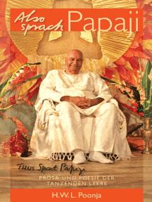 Also Sprach Papaji: Prosa und Poesie der tanzenden Leere