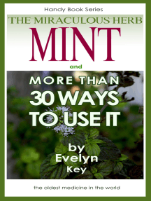 Mint, The Miraculous Herb, And more than 30 Ways To Use It