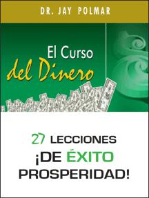 El Curso del Dinero: 27 lecciones ¡de éxito prosperidad!