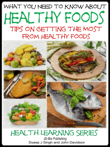 What You Need to Know about Healthy Foods: Tips on Getting the Full Benefits from Healthy Foods