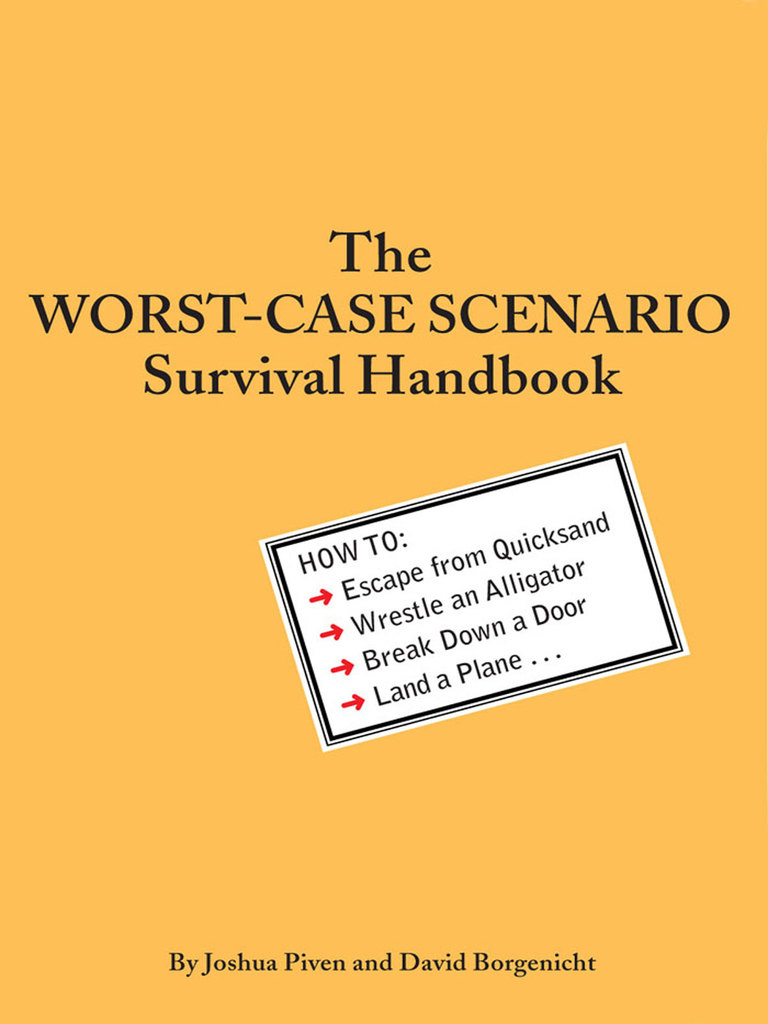The Worst-Case Scenario Survival Handbook by David Borgenicht and Joshua  Piven by David Borgenicht and Joshua Piven - Read Online