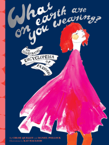 What on Earth Are You Wearing?: An Illustrated Encyclopedia of Fashion