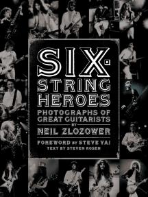 Read Six String Heroes Online By Neil Zlozower Steven Rosen And Steve Vai Books