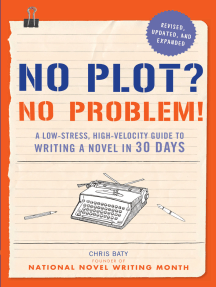 No Plot? No Problem! Revised and Expanded Edition: A Low-stress, High-velocity Guide to Writing a Novel in 30 Days
