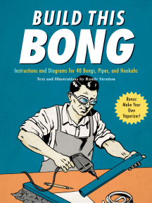 Build This Bong: Instructions and Diagrams for 40 Bongs, Pipes, and Hookahs