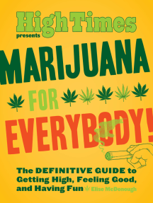 Marijuana for Everybody!: The DEFINITIVE GUIDE to Getting High, Feeling Good, and Having Fun
