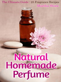 Natural Homemade Perfume: The Ultimate Guide - 25 Fragrance Recipes