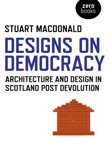 Designs on Democracy: Architecture and Design in Scotland Post Devolution