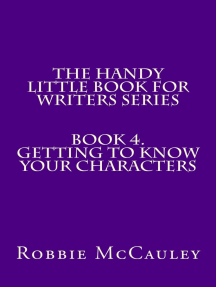 The Handy Little Book for Writers Series. Book 4. Getting to Know your Characters