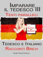 Imparare il tedesco III con Testi paralleli - Racconti Brevi III (Tedesco e Italiano)