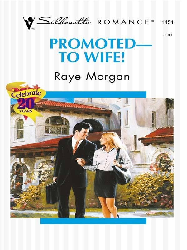 Promoted To Wife By Raye Morgan By Raye Morgan Read Online