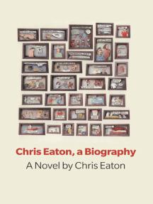 Chris Eaton, a Biography: a novel