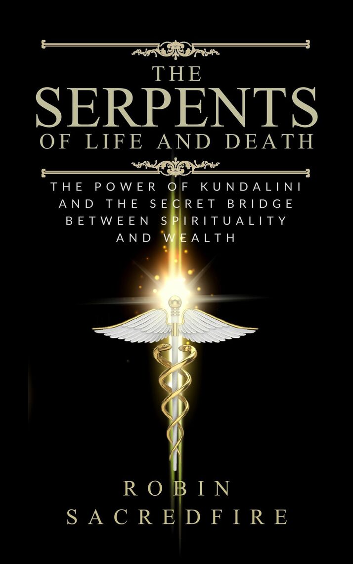 The Serpents Of Life And Death The Power Of Kundalini The Secret
