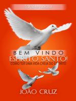 Bem-Vindo, Espírito Santo!: Como ter uma vida cheia do Espírito