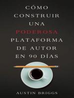 Cómo Construir Una Poderosa Plataforma de Autor en 90 Días (Writer's Platform, #3)