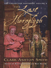 The Collected Fantasies of Clark Ashton Smith: The Last Hieroglyph
