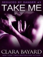 Take Me (Seduced by Danger, #3)