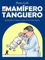 El Mamifero Tanguero: Antoprologia Del Tango Secondo Il Prof. Pedro Pugliese.