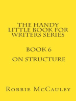 The Handy Little Book for Writers Series. Book 6. On Structure