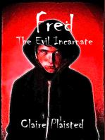 Fred The Evil Incarnate
