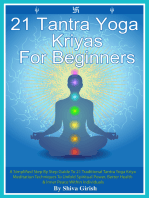 21 Tantra Yoga Kriyas for Beginners: A Simplified Step By Step Guide to 21 Traditional Tantra Yoga Kriya Meditation Techniques to Unfold Spiritual Power, Better Health & Inner Peace Within Individuals