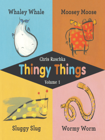 Thingy Things Volume 1: Whaley Whale, Moosey Moose, Sluggy Slug, and Wormy Worm