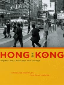 Hong Kong: Migrant Lives, Landscapes, and Journeys