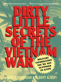 Dirty Little Secrets of the Vietnam War: Military Information You're Not Supposed to Know
