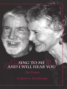 Sing to Me and I Will Hear You: The Poems