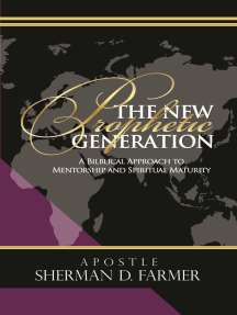 The New Prophetic Generation: A Biblical Approach to Mentorship and Spiritual Maturity