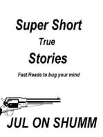 Super Short True Stories (Super Short Stories, #1)