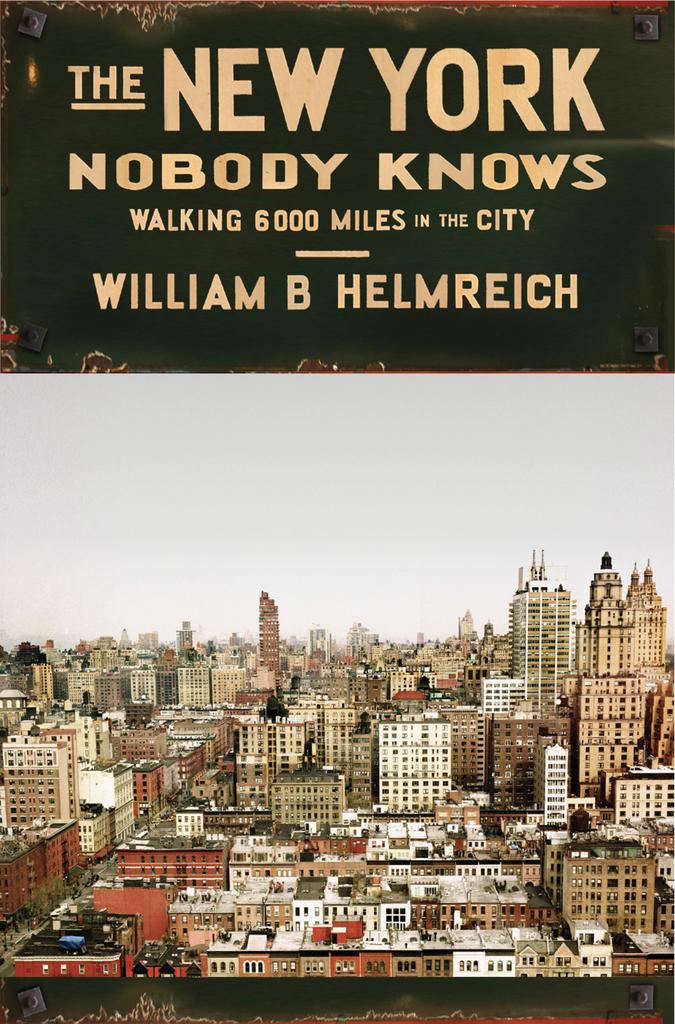 The New York Nobody Knows By William B Helmreich By William B