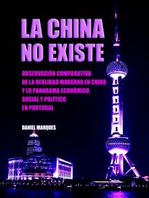 La China No Existe: Observación Comparativa de la Realidad Moderna en China y lo Panorama Económico, Social y Político en Portugal