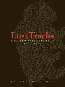 Lost Tracks: Buffalo National Park, 1909–1939