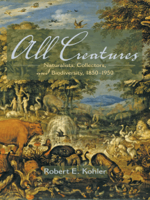 All Creatures: Naturalists, Collectors, and Biodiversity, 1850-1950
