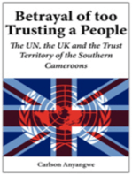 Betrayal of Too Trusting a People. The UN, the UK and the Trust Territory of the Southern Cameroons