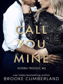Call You Mine: Intern Trilogy, #3