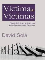 Víctima de víctimas: Teoría, práctica y aplicaciones de las constelaciones familiares