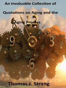 An Invaluable Collection of Quotations on Aging and the Aging Process