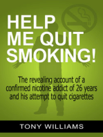 Help Me Quit Smoking! The Revealing Account of a Confirmed Nicotine Addict of 26 Years and His Attempt To Stop Smoking