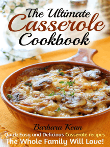 The Ultimate Casserole Cookbook: Quick Easy and Delicious Casserole recipes The Whole Family Will Love!
