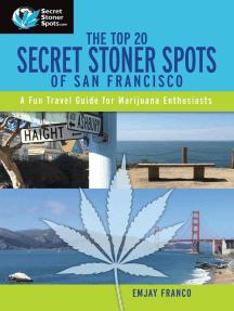 The Top 20 Secret Stoner Spots of San Francisco: A Fun Travel Guide for Marijuana Enthusiasts!