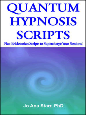 QUANTUM HYPNOSIS SCRIPTS- Neo-Ericksonian Scripts that Will Supercharge  Your Sessions! by Jo Ana Starr, PhD - Book - Read Online