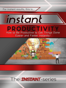 Instant Productivity: How to Be Productive to Get Things Done Easier and Faster Instantly!