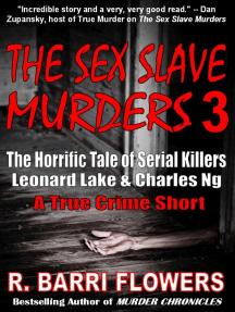 The Sex Slave Murders 3: The Horrific Tale of Serial Killers Leonard Lake & Charles Ng (A True Crime Short)