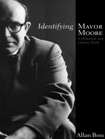 Identifying Mavor Moore: A Historical and Literary Study