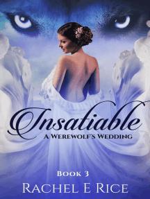Insatiable: A Werewolf's Wedding: Insatiable, #3